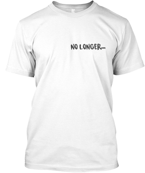 No Longer.. White T-Shirt Front