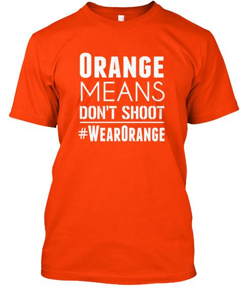 Wear Orange Anti Gun T Orange Means Don T Shoot Wearorange