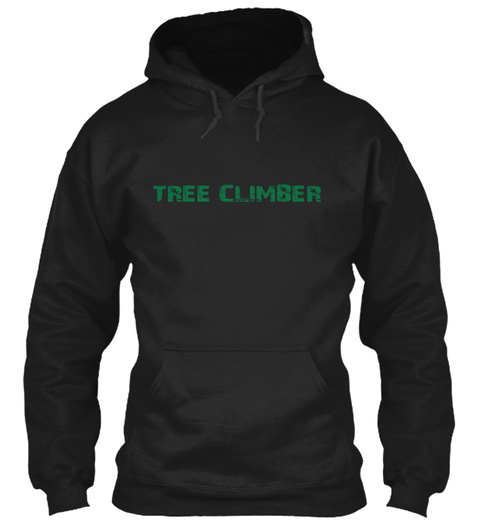 Tree Climber  Last Chance   Hurry Order Black T-Shirt Front
