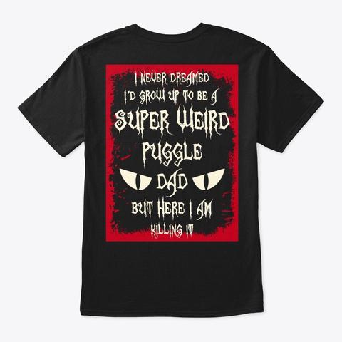 Super Weird Puggle Dad Shirt Black T-Shirt Back