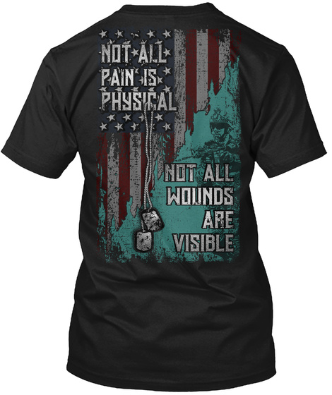 Not All Pain Is Physical Not All Wounds Are Visible Black T-Shirt Back