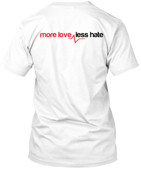 More Love Less Hate White T-Shirt Back