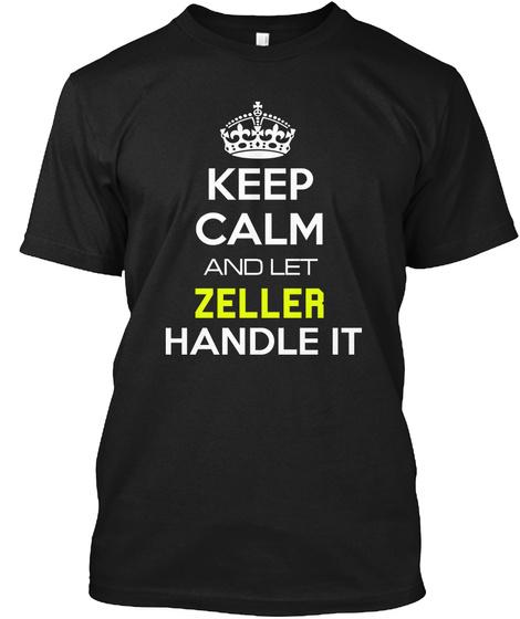 Keep Calm And Let Zeller Handle It Black T-Shirt Front