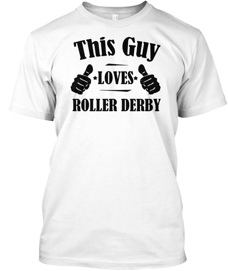 Guy Loves Roller Derby Funny Roller Skating Gift T Shirt White T-Shirt Front