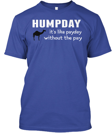 Humpday It's Like Payday Without The Pay Deep Royal T-Shirt Front