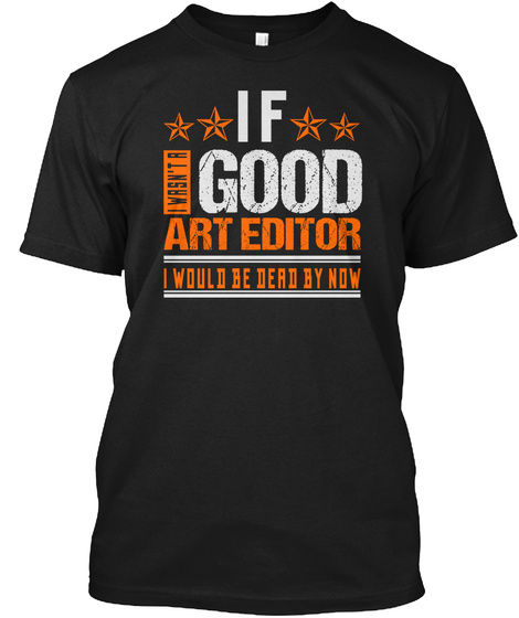 Wasn't Good Art Editor Job Shirts Black T-Shirt Front
