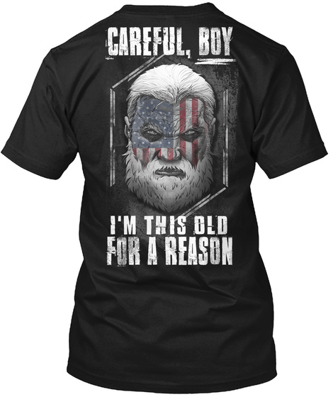 Careful, Boy I'm This Old For A Reason Black T-Shirt Back