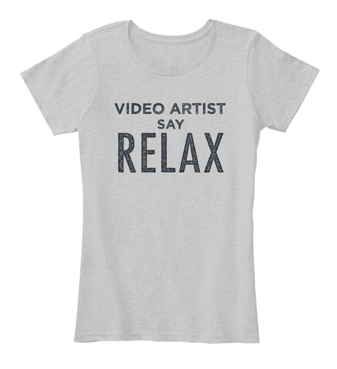 Video Artist Say Relax Light Heather Grey T-Shirt Front