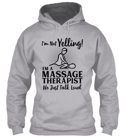 I'm Not Yelling! I'm A Massage Therapist We Just Talk Loud Sport Grey T-Shirt Front