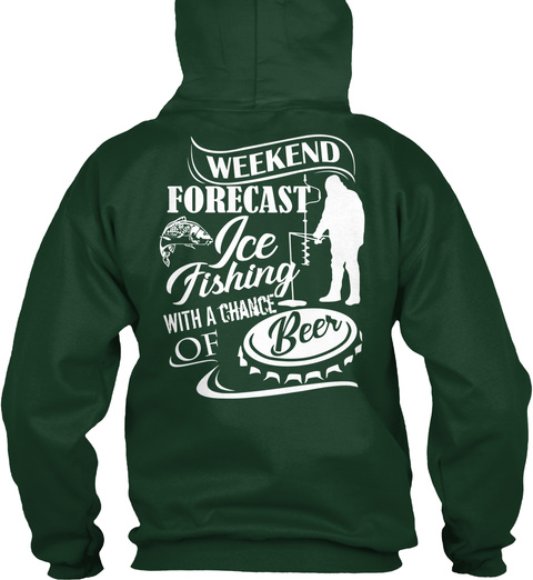 Weekend Forecast Ice Fishing With A Chance Of Beer Forest Green T-Shirt Back