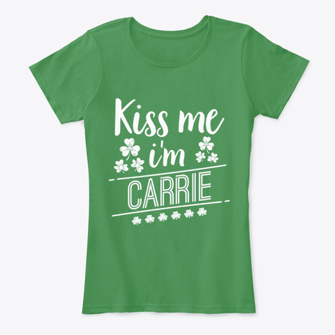 Kiss Me I'm A Carrie T Shirt Kelly Green  T-Shirt Front