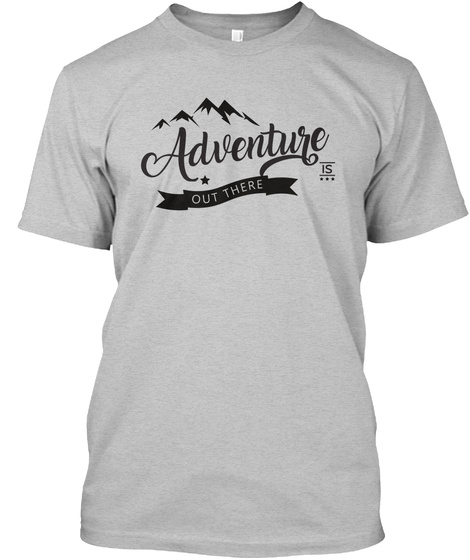 Adventure Out There Light Heather Grey  T-Shirt Front