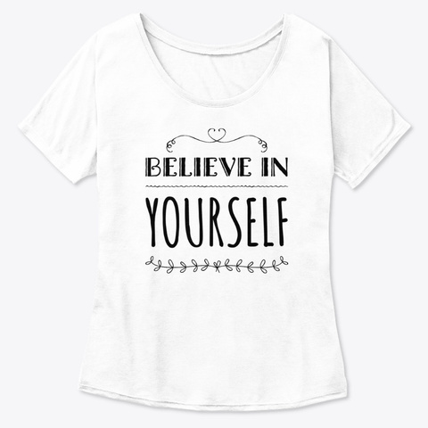 Believe In Yourself White  T-Shirt Front