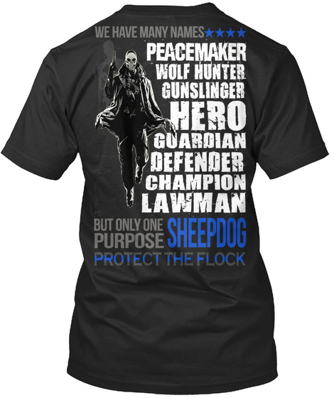 We Have Many Names Peacemaker Wolf Hunter Gunslinger Hero Guardian Defender Champion Lawman But Only One Purpose... Black T-Shirt Back