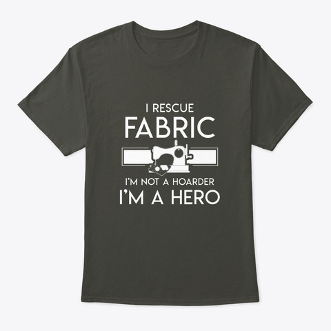 Quilting Rescue Fabric Not Hoarder Im He Smoke Gray T-Shirt Front