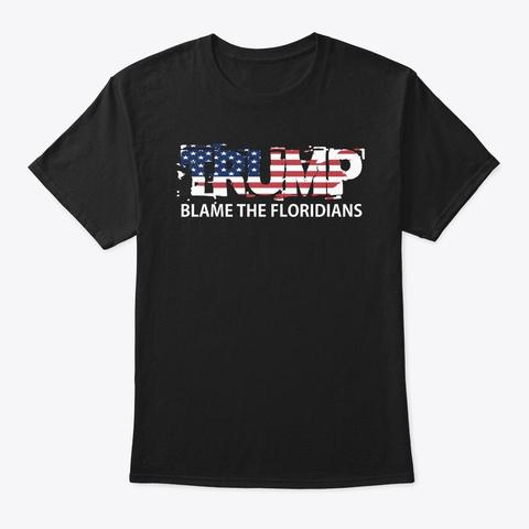 Trump Blame The Floridians Black T-Shirt Front