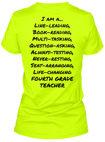 I Am A Line Reading, Book Reading Multi Tasking, Question Asking, Always Testing, Never Resting, Seat Arranging,... Safety Green Women's T-Shirt Back