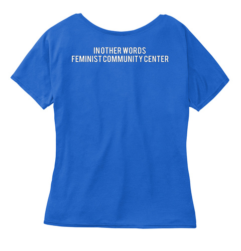 In Other Words Feminist Community Center True Royal Women's T-Shirt Back