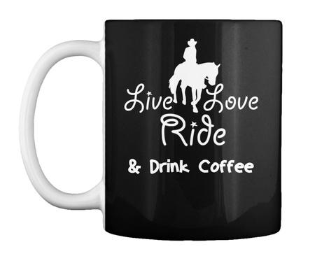 Live Love Ride &Amp; Drink Coffee Mug Black T-Shirt Front