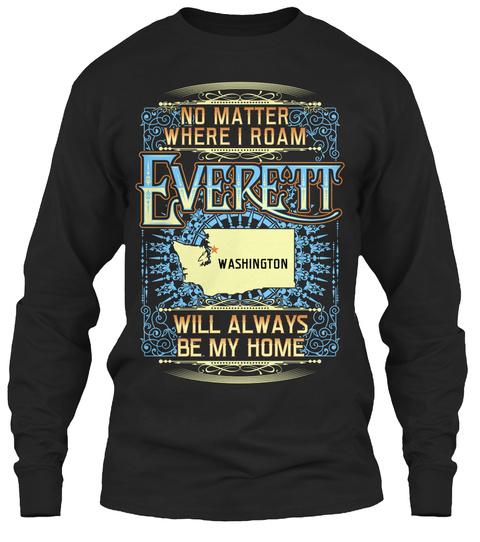 Mo Matter Where I Roam Everett Washington Will Always Be My Home Black Long Sleeve T-Shirt Front