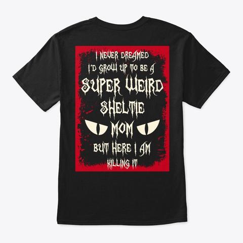 Super Weird Sheltie Mom Shirt Black T-Shirt Back