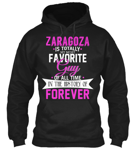 Zaragoza Is Totally My Most Favorite Guy. Customizable Name  Black T-Shirt Front