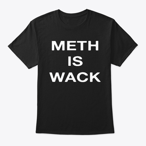 Meth Is Wack T Shirts Black T-Shirt Front