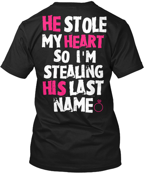 He Stole My Heart So I'm Stealing His Last Name Black T-Shirt Back