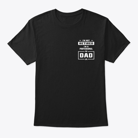 Mens I'm A Professional Dad Retired Gift Black T-Shirt Front