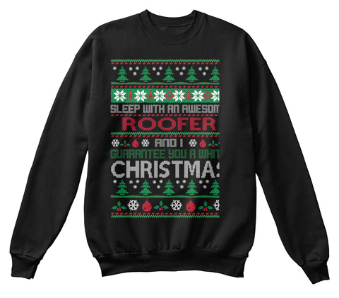 Sleep With An Awesome Roofer And I Guarantee You A White Christmas Black Sweatshirt Front
