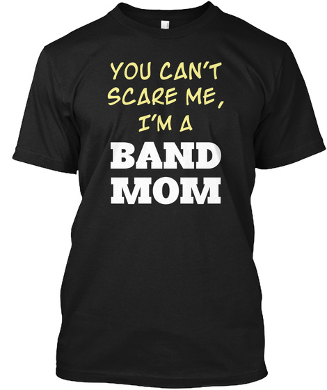 You Can't Scare Me, I'm A Band Mom Black T-Shirt Front