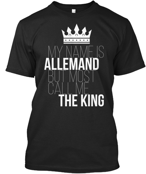 Allemand Most Call Me The King Black T-Shirt Front