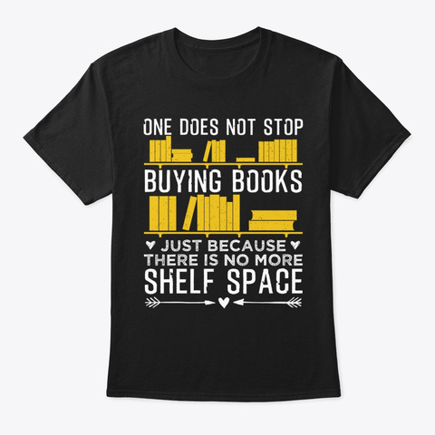 One Does Not Stop Buying Books Black T-Shirt Front