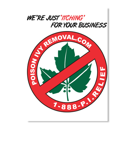 We're Just Itching For Your Business Poison Removal.Com 1 888 P.I.Relief White T-Shirt Front
