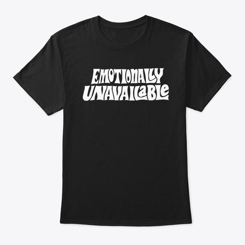 emotionally unavailable shirts