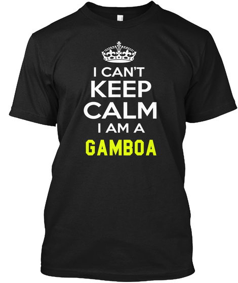 I Can't Keep Calm I Am A Gamboa Black T-Shirt Front