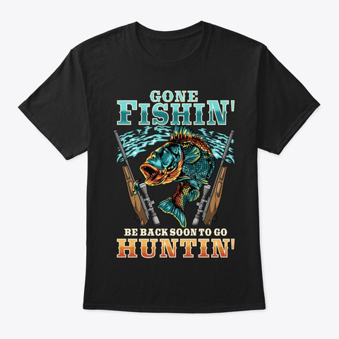 Fishing N Hunting Lover Gift   Be Back Black T-Shirt Front