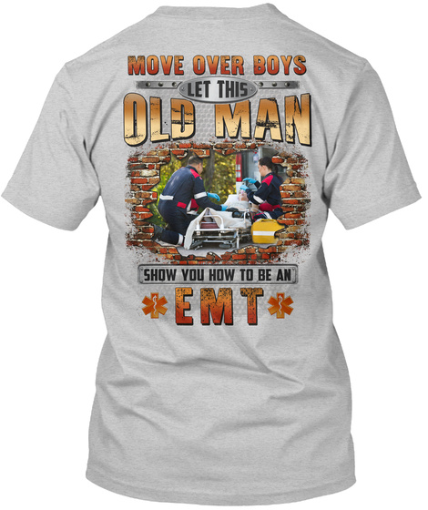 Move Over Boys Let This Old Man Show You How To Be An Emt Light Steel T-Shirt Back