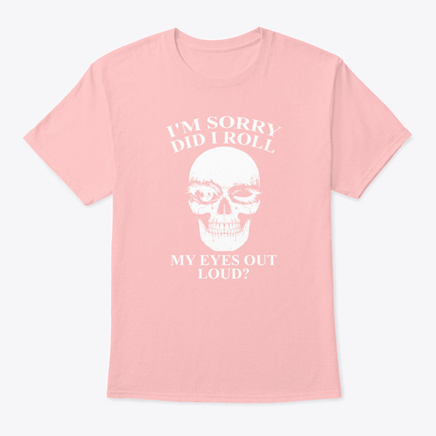 Vampire   I Am Sorry Did I Roll My Eyes Pale Pink T-Shirt Front