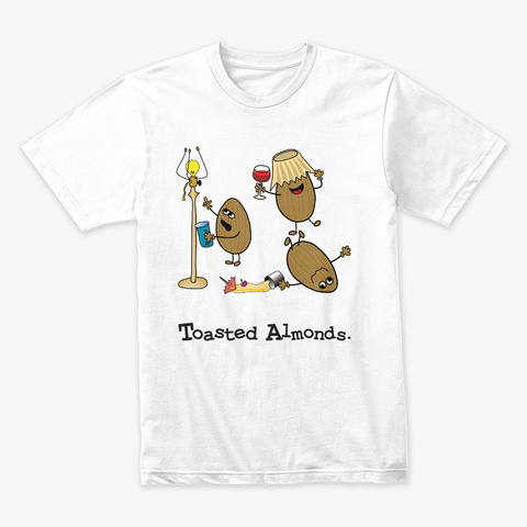 Funny Drunk Toasted Almonds White T-Shirt Front