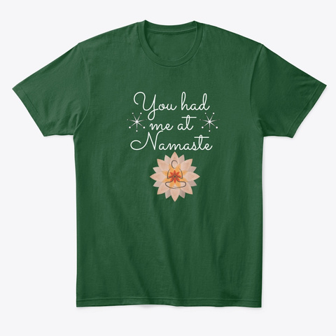 You Had Me At Namaste Collection Forest Green  T-Shirt Front