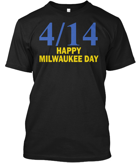 4/14 Happy Milwaukee Day Black T-Shirt Front