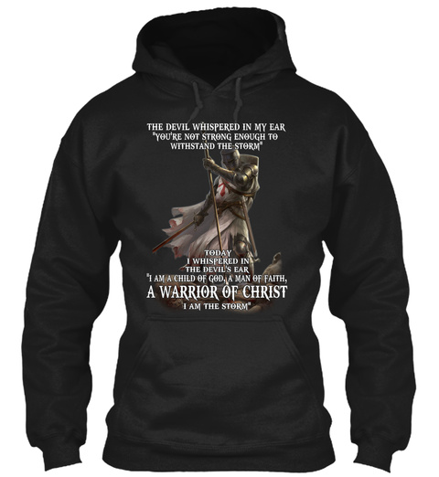 The Devil Whispered In My Ear You're Not Strong Enough To Withstand The Storm Today I Whispered In The Devil's Ear I... Black Sweatshirt Front