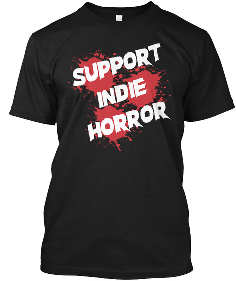 Support Indie Horror Blood Splatter Tee Black T-Shirt Front