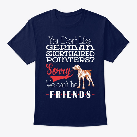 Like Shorthaired Pointers Be Friends Navy T-Shirt Front