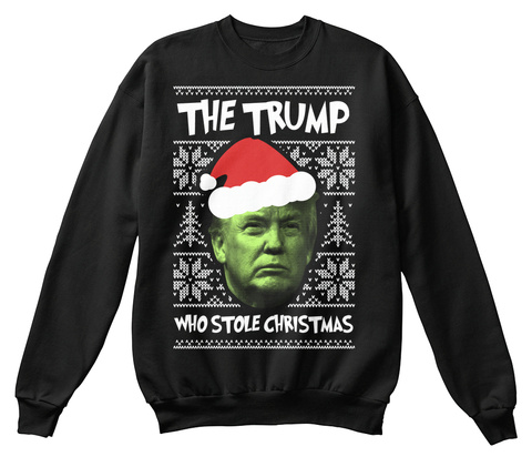 The Trump Who Stole Christmas Black Sweatshirt Front