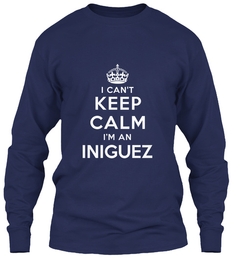 I Can't Keep Calm I'm An Iniguez Navy T-Shirt Front