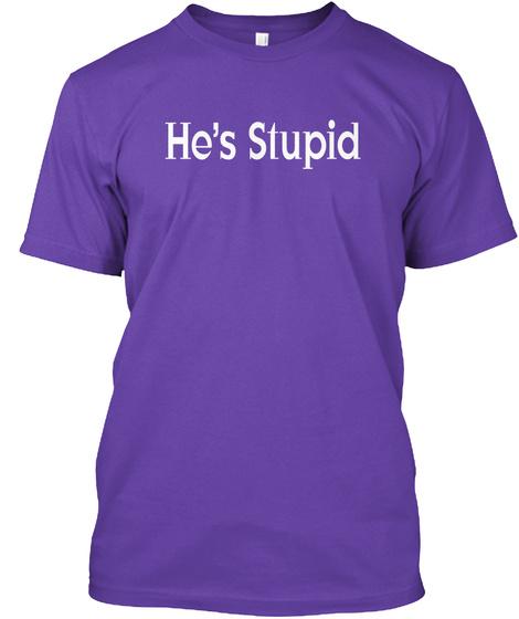 He's Stupid Purple Rush T-Shirt Front