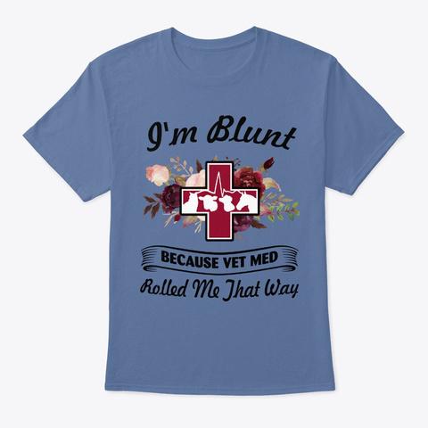 I Am Blunt Because Vet Med Rolled Me Denim Blue T-Shirt Front