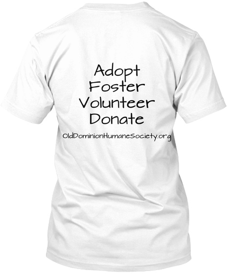 Adopt Foster Volunteer Donate Old Dominion Humane Society.Org White T-Shirt Back